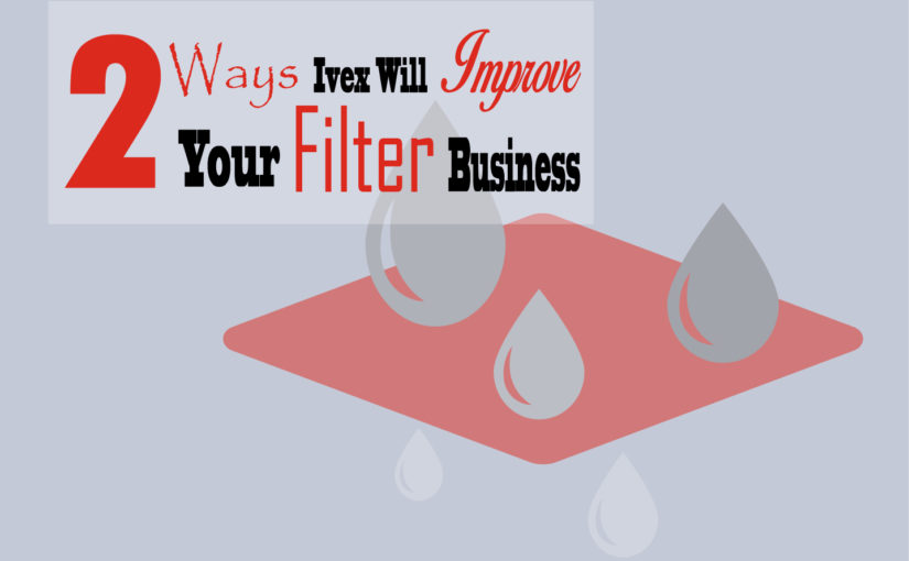 2 Ways Ivex Will Improve Your Filter Business