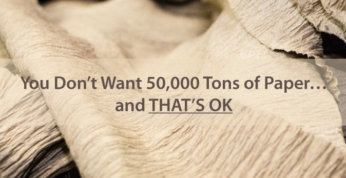 You Don't Want 50,000 Tons of Paper…And That's OK
